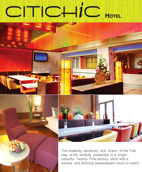 CitiChic Hotel - The creativity, sensitivity  and  charm  of the Thaiway  of life  skillfully  presented  in a  brightcolourful  Twenty- First century  idiom with aservice  and distinctly personalized  touch to match.